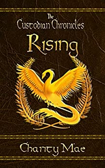 The Custodian Chronicles Rising by [Charity Mae]