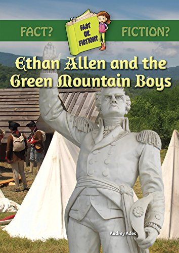 Ethan Allen and the Green Mountain Boys (Fact Or Fiction?) (Fact or Fiction? How Much Is Fact? How Much Is Fiction?)