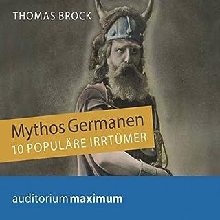 Mythos Germanen: 10 populäre Irrtümer                   Autor:                                                                                                                                 Thomas Brock                               Sprecher:                                                                                                                                 Martin Falk                      Spieldauer: 1 Std. und 18 Min.     2 Bewertungen     Gesamt 4,5