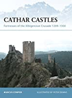Cathar Castles: Fortresses of the Albigensian Crusade 1209-1300