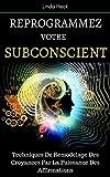 Reprogrammez Votre Subconscient - Techniques De Remodelage Des Croyances Par La Puissance Des Affirmations - Format Kindle - 2,99 €