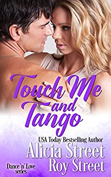 Touch Me and Tango (Dance 'n' Love Series Book 2) by [Alicia Street, Roy Street]