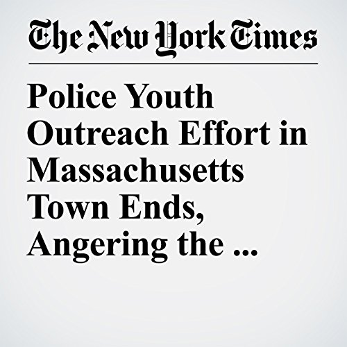 Police Youth Outreach Effort in Massachusetts Town Ends, Angering the Grown-Ups copertina