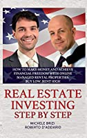 Real Estate Investing Step by Step: How to make money and achieve financial freedom with online managed rental properties. Buy low, rent high