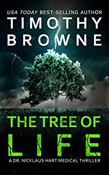 The TREE of LIFE: A Medical Thriller (A Dr. Nicklaus Hart Novel Book 2) by [Timothy Browne]
