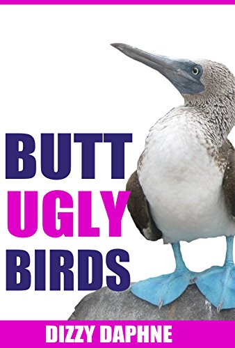 Butt Ugly Birds: A Photography Survey of the Top 10 Ugliest Bird Species in the World! (Butt Ugly Stuff Book 3)