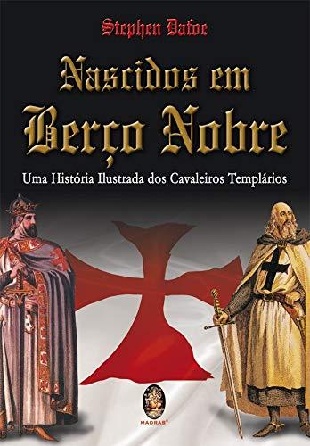 Nascidos em berço nobre: Uma história ilustrada dos cavaleiros templários
