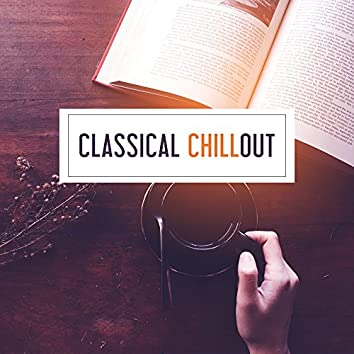 Classical Chillout – Music for Relaxation, Classical Sounds, Famous Composers, Rest with Classical Instruments