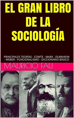 EL GRAN LIBRO DE LA SOCIOLOGÍA: PRINCIPALES TEORÍAS - COMTE - MARX...