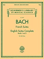 Johann Sebastian Bach: French Suites - English Suites Complete, Book I and II - For the Piano (Schirmer's Library of Musical Classics)