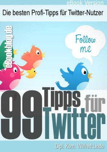 99 Twitter Tipps - Die besten Profi-Tipps für Twitter-Nutzer