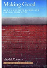 Making Good: How Ex-convicts Reform and Rebuild Their Lives by Shadd Maruna (2005-05-01)