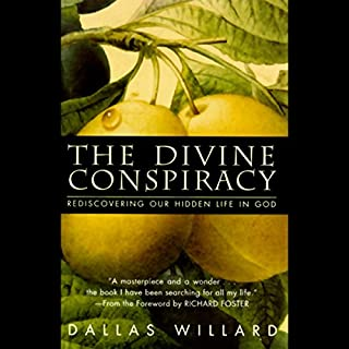 The Divine Conspiracy                   By:                                                                                                                                 Dallas Willard                               Narrated by:                                                                                                                                 Thomas Penny                      Length: 18 hrs and 1 min     22 ratings     Overall 4.6