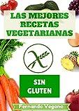 Las Mejores Recetas Vegetarianas: Sin Gluten
