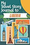 My Travel Story Journal to Liberia: Travel Notebook Journal Personalized Traveling to Liberia / Daily Planner with Notes pages / Memory book gift for your trip (6x9) 120 pages
