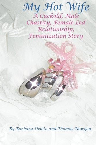 My Hot Wife - A Cuckold, Male Chastity, Female Led Relationship, Feminization Story