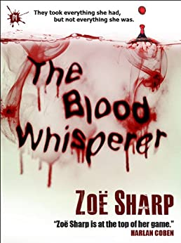 The Blood Whisperer: a crime and suspense thriller by [Zoe Sharp]