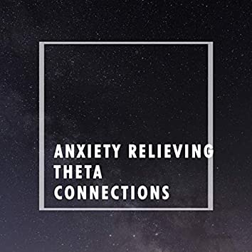 Anxiety Relieving Theta Connections