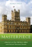 Masterpiece: America's 50-Year-Old Love Affair with British Television Drama (English Edition)