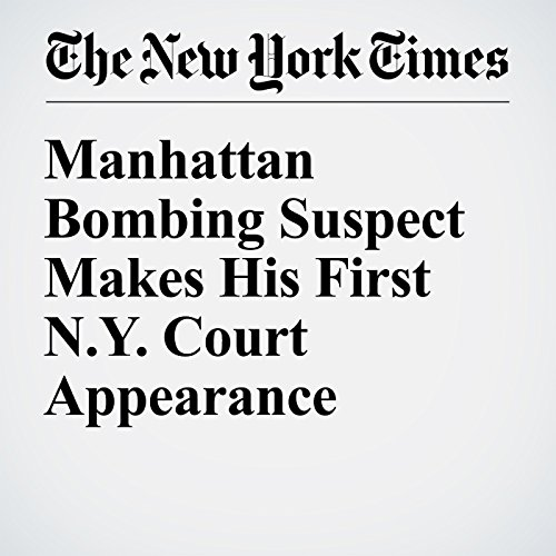 Manhattan Bombing Suspect Makes His First N.Y. Court Appearance cover art