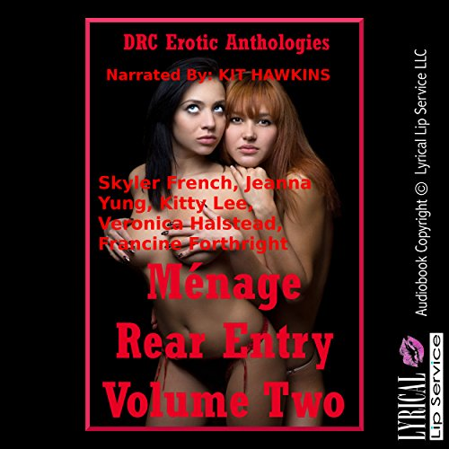 Menage Rear Entry, Volume Two     Five Explicit FFM Menage a Trois Stories with First Anal Sex              By:                                                                                                                                 Skyler French,                                                                                        Jeanna Yung,                                                                                        Kitty Lee,                   and others                          Narrated by:                                                                                                                                 Kit Hawkins                      Length: 1 hr and 51 mins     1 rating     Overall 4.0