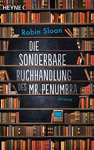 Die sonderbare Buchhandlung des Mr. Penumbra: Roman
