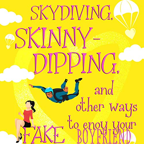 Skydiving, Skinny-Dipping and Other Ways to Enjoy Your Fake Boyfriend Audiobook By Sarah Zolton Arthur cover art