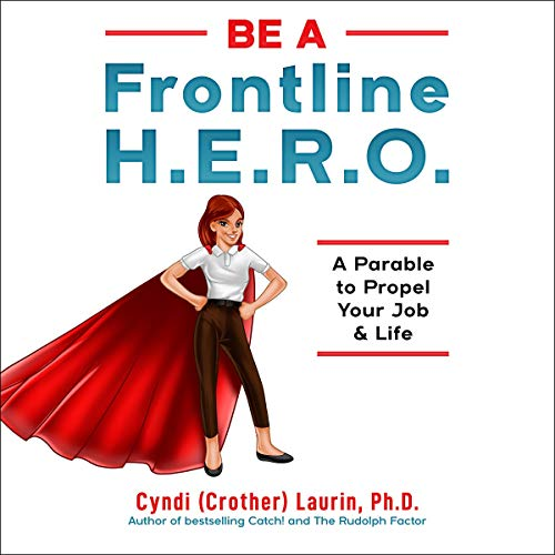 Be a Frontline HERO!: A Parable to Propel Your Job & Life  By  cover art