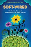 Soft-Wired: How the New Science of Brain Plasticity Can Change Your Life