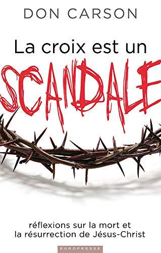 La croix est un scandale (Scandalous: The Cross and Resurrection of Jesus): Réflexions sur la mort et la résurrection de Jésus-Christ