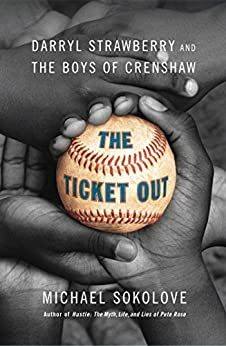 The Ticket Out: Darryl Strawberry and the Boys of Crenshaw by [Michael Sokolove]