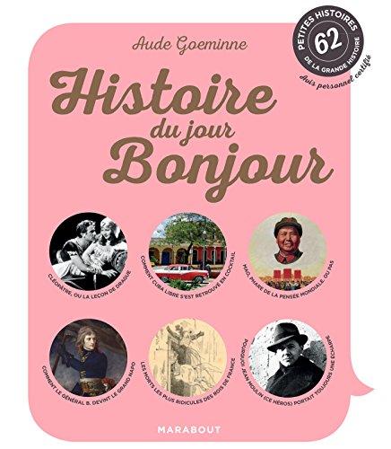 Histoire du jour bonjour: 62 petites histoires de la grande Histoire