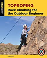 Toproping: Rock Climbing for the Outdoor Beginner (How to Climb)