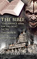 The Bible, the Perfect Tool for the Devil Now the Devil Is in the White House