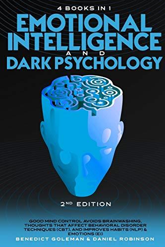 Emotional Intelligence & Dark Psychology -2nd Edition -4 in 1: Good Mind Control Avoids Brainwashing, Thoughts that Affect Behavioral Disorder ... & Emotions(EI) (3) (Dark Psychology 2.0)
