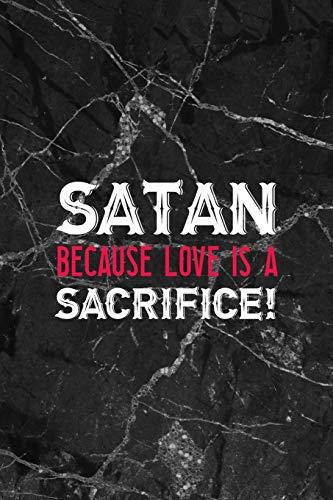 Satan! Because Love Is A Sacrifice!: All Purpose 6x9