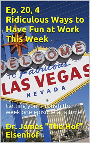 Ep. 20, 4 Ridiculous Ways to Have Fun at Work This Week: Getting you through the week one episode at a time! (Having Fun in the Work Place Series) (English Edition)