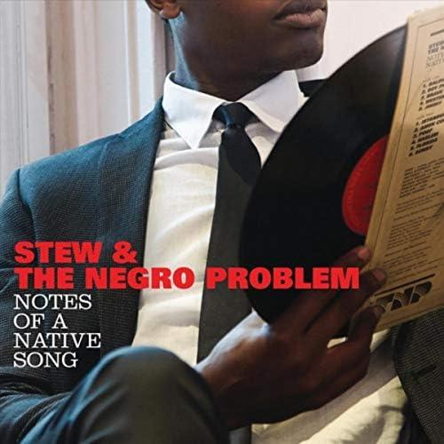 Stew & The Negro Problem