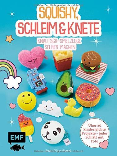 Squishy, Schleim & Knete - Knautsch-Spielzeuge selber machen: Über 35 kinderleichte Projekte – Jeder Schritt mit Foto