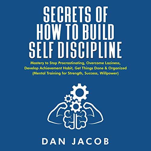Secrets of How to Build Self Discipline Audiobook By Dan Jacob cover art