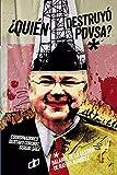 ¿QUIÉN DESTRUYÓ PDVSA?: Balance de la gestión de Rafael Ramírez (CRÍMENES DE ESTADO)