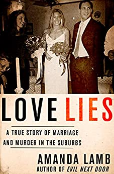 Love Lies: A True Story of Marriage and Murder in the Suburbs by [Amanda Lamb]