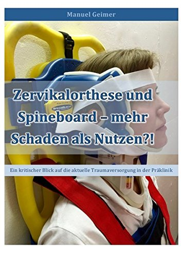 Zervikalorthese und Spineboard - mehr Schaden als Nutzen?!: Ein kritischer Blick auf die aktuelle Traumaversorgung in der Präklinik