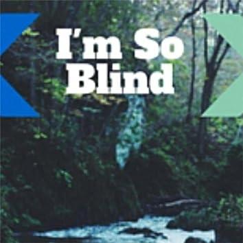 I'm So Blind