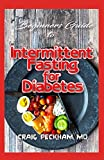 Beginners Guide To Intermittent Fasting for Diabetes: How to reduce your sugar level and  Live a good and Healthier Life!