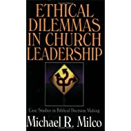 Ethical Dilemmas in Church Leadership: Case Studies in Biblical Decision Making