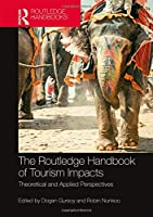 The Routledge Handbook of Tourism Impacts: Theoretical and Applied Perspectives (Routledge Handbooks)