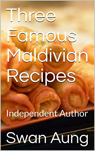 Three Famous Maldivian Recipes: Independent Author