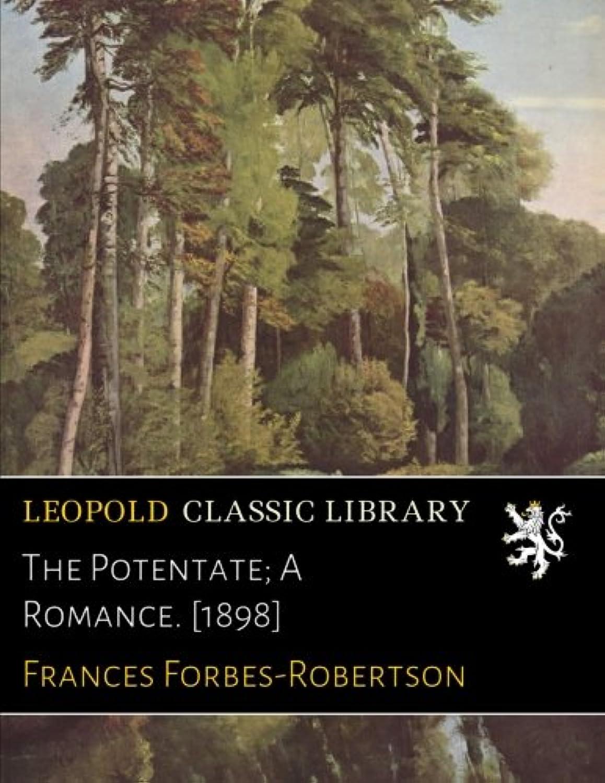 The Potentate; A Romance. [1898]