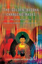 The Golden Buddha Changing Masks: An Opening to Transformative Theatre